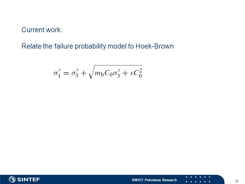 SINTEF Petroleum Research 70 Current work: Relate the failure probability model to Hoek-Brown