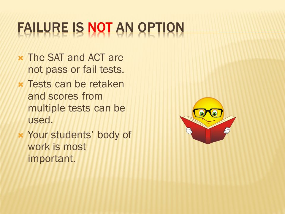  The SAT and ACT are not pass or fail tests.