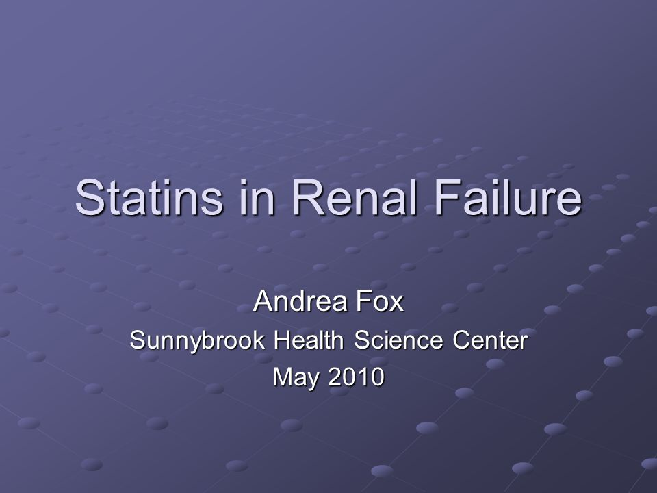 Statins in Renal Failure Andrea Fox Sunnybrook Health Science Center May 2010