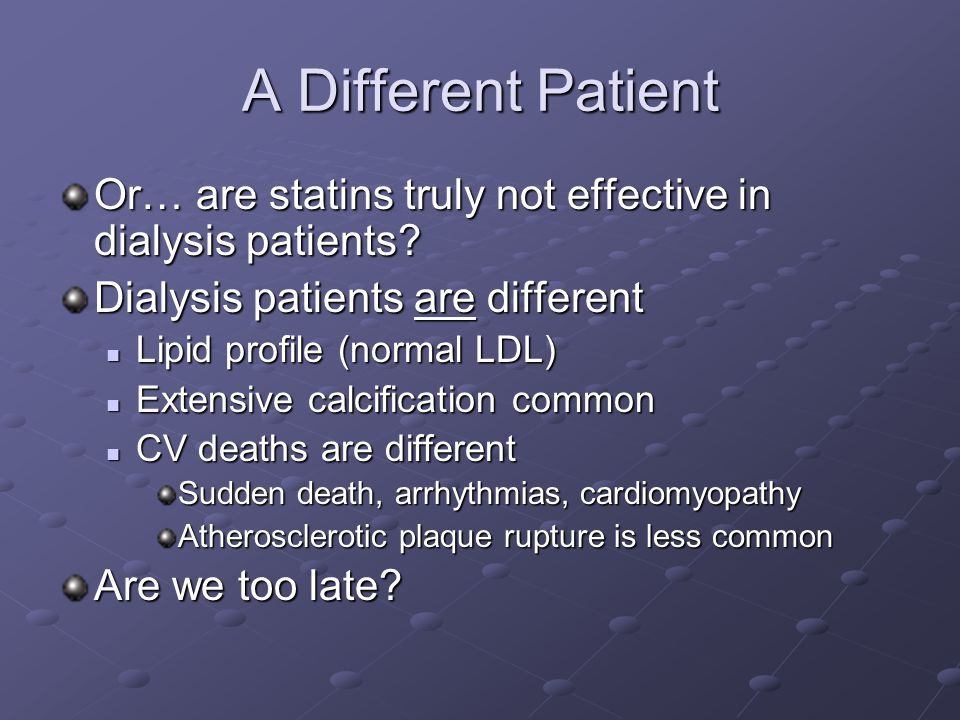 A Different Patient Or… are statins truly not effective in dialysis patients.