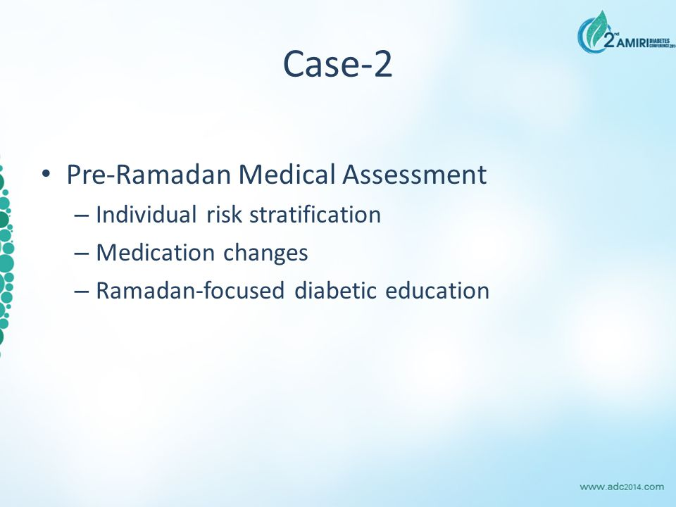 Case-2 Pre-Ramadan Medical Assessment – Individual risk stratification – Medication changes – Ramadan-focused diabetic education