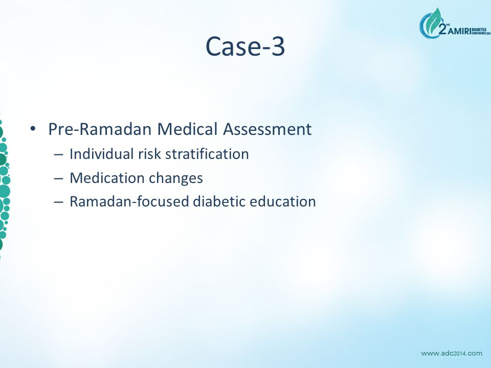 Case-3 Pre-Ramadan Medical Assessment – Individual risk stratification – Medication changes – Ramadan-focused diabetic education