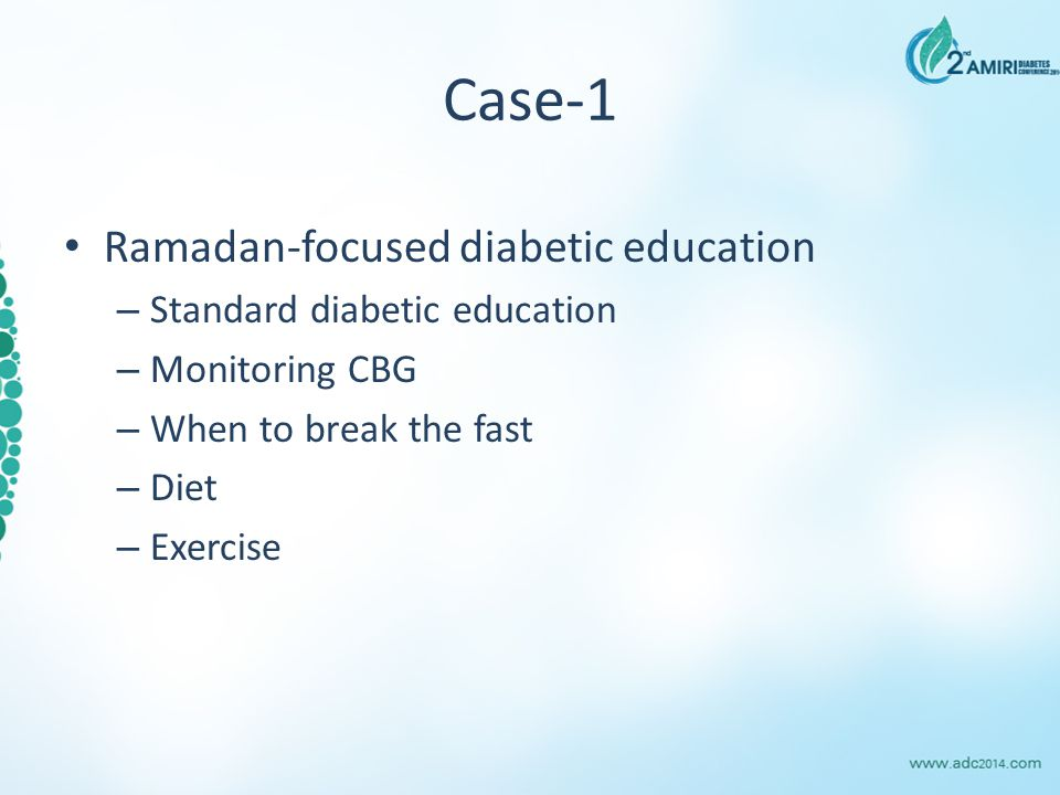 Case-1 Ramadan-focused diabetic education – Standard diabetic education – Monitoring CBG – When to break the fast – Diet – Exercise