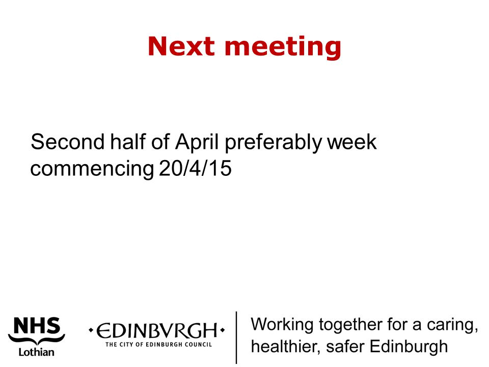 Next meeting Second half of April preferably week commencing 20/4/15