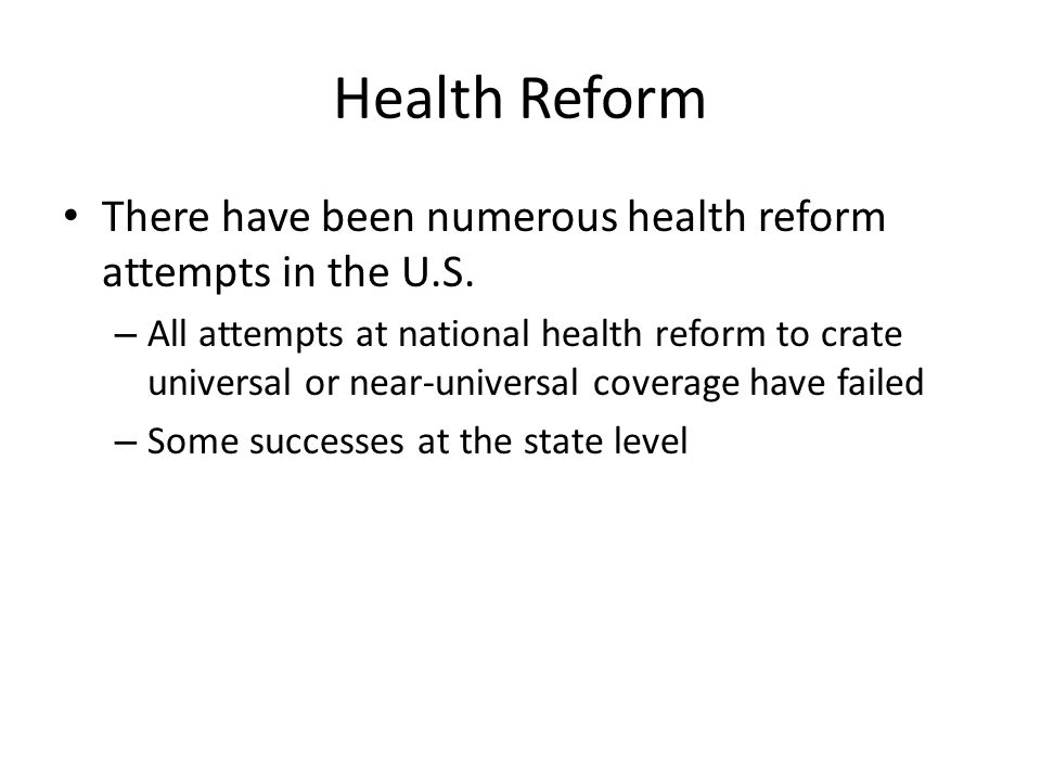 Health Reform There have been numerous health reform attempts in the U.S.