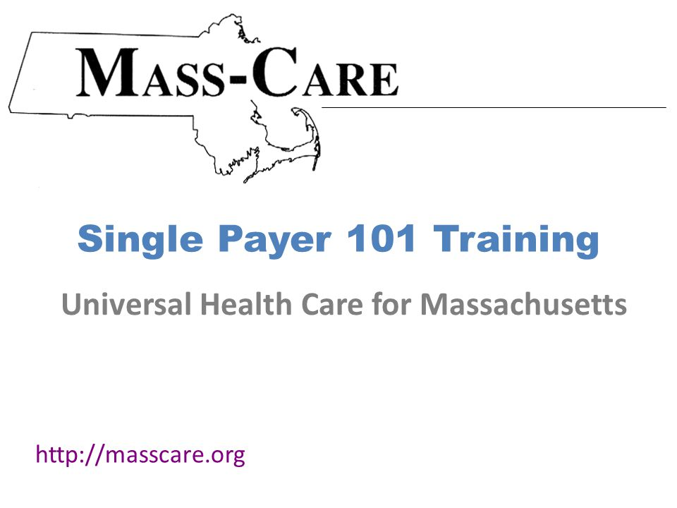 Single Payer 101 Training   Universal Health Care for Massachusetts