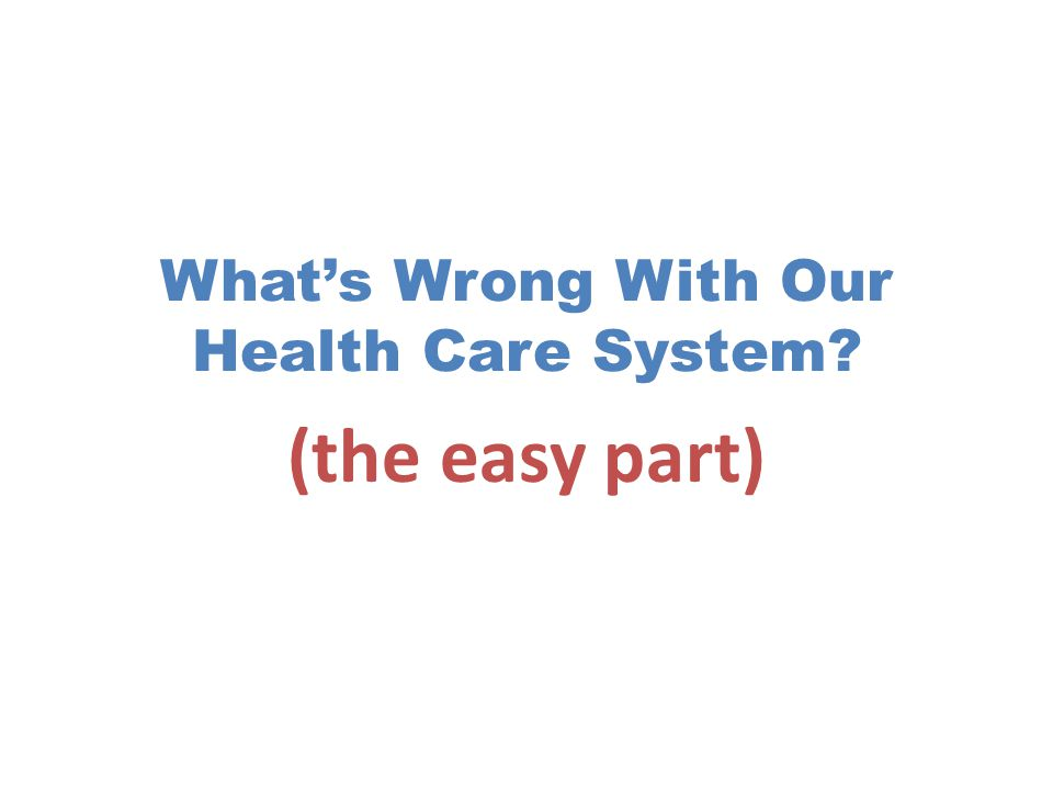 What's Wrong With Our Health Care System (the easy part)