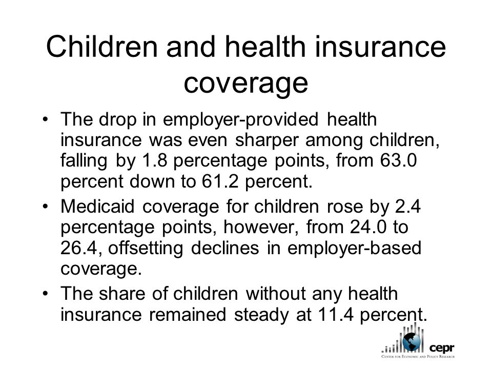 Children and health insurance coverage The drop in employer-provided health insurance was even sharper among children, falling by 1.8 percentage points, from 63.0 percent down to 61.2 percent.
