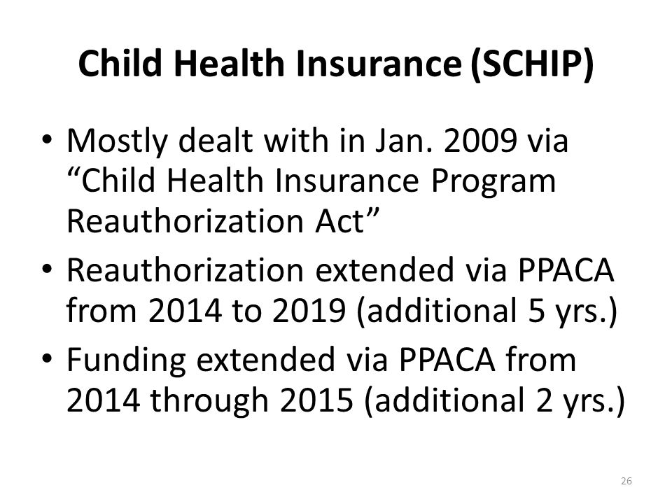 Child Health Insurance (SCHIP) Mostly dealt with in Jan.