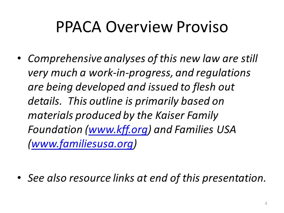 PPACA Overview Proviso Comprehensive analyses of this new law are still very much a work-in-progress, and regulations are being developed and issued to flesh out details.