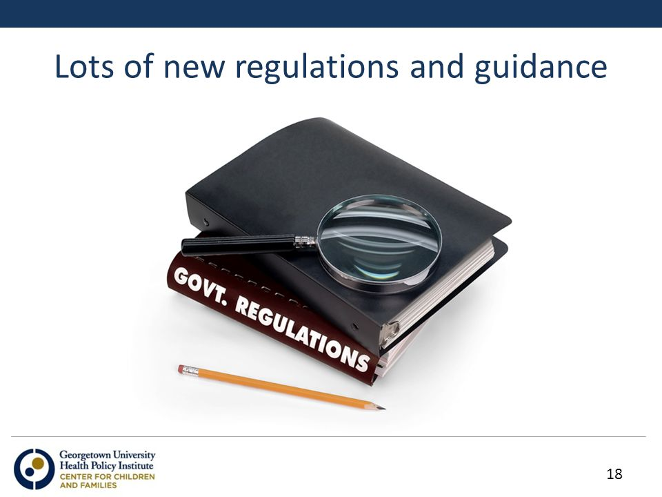 Lots of new regulations and guidance 18
