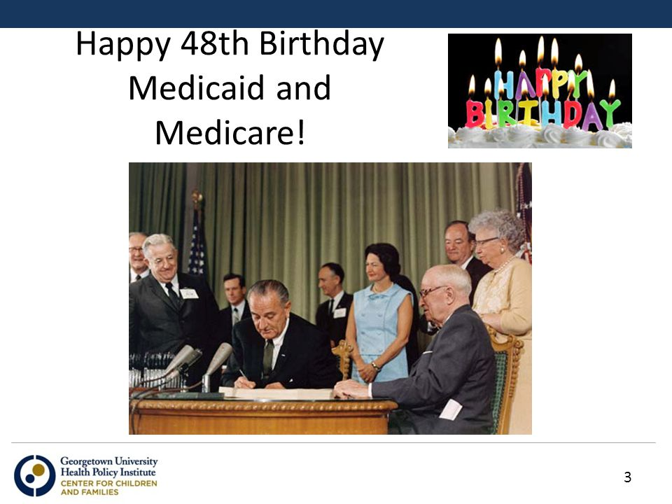 Happy 48th Birthday Medicaid and Medicare! 3