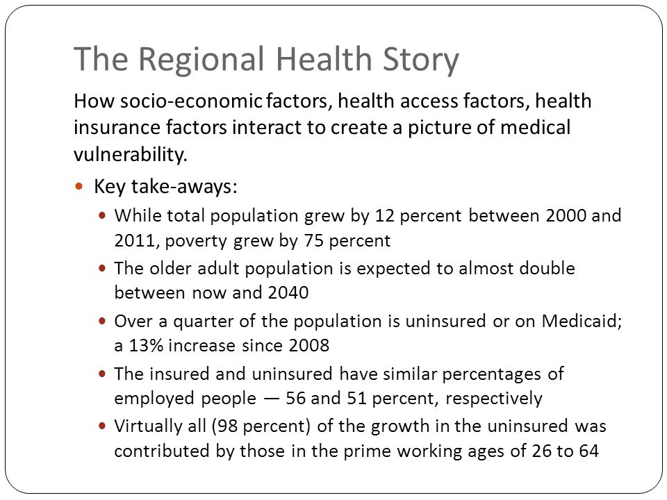 The Regional Health Story How socio-economic factors, health access factors, health insurance factors interact to create a picture of medical vulnerability.