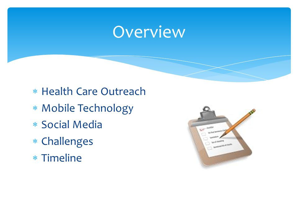  Health Care Outreach  Mobile Technology  Social Media  Challenges  Timeline Overview