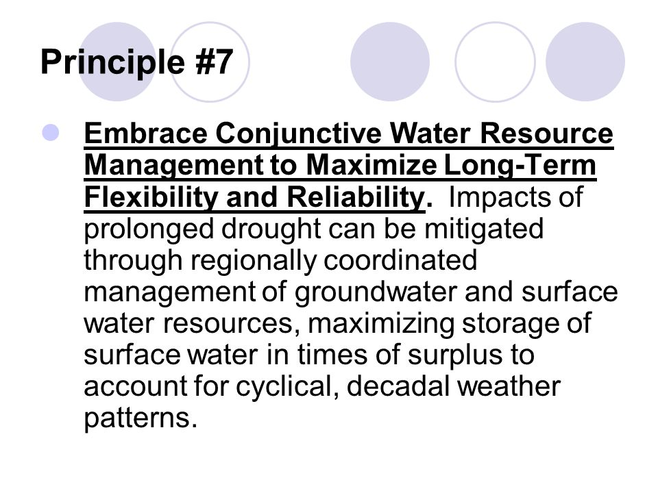 Principle #7 Embrace Conjunctive Water Resource Management to Maximize Long-Term Flexibility and Reliability.