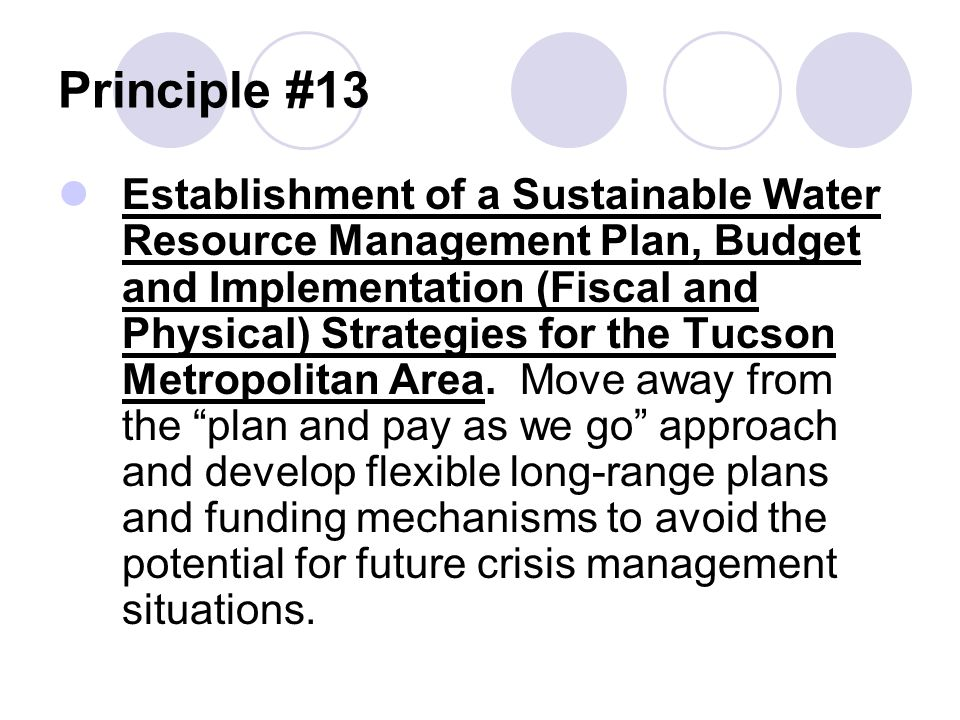Principle #13 Establishment of a Sustainable Water Resource Management Plan, Budget and Implementation (Fiscal and Physical) Strategies for the Tucson Metropolitan Area.