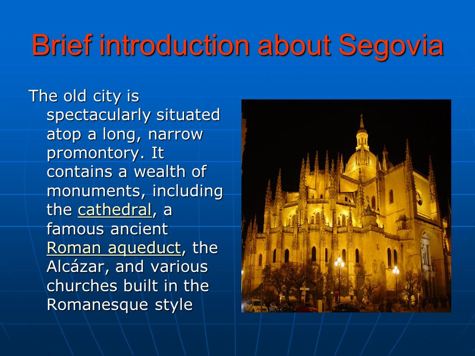 Brief introduction about Segovia The old city is spectacularly situated atop a long, narrow promontory.