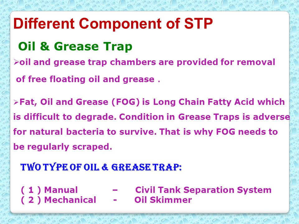  oil and grease trap chambers are provided for removal of free floating oil and grease.