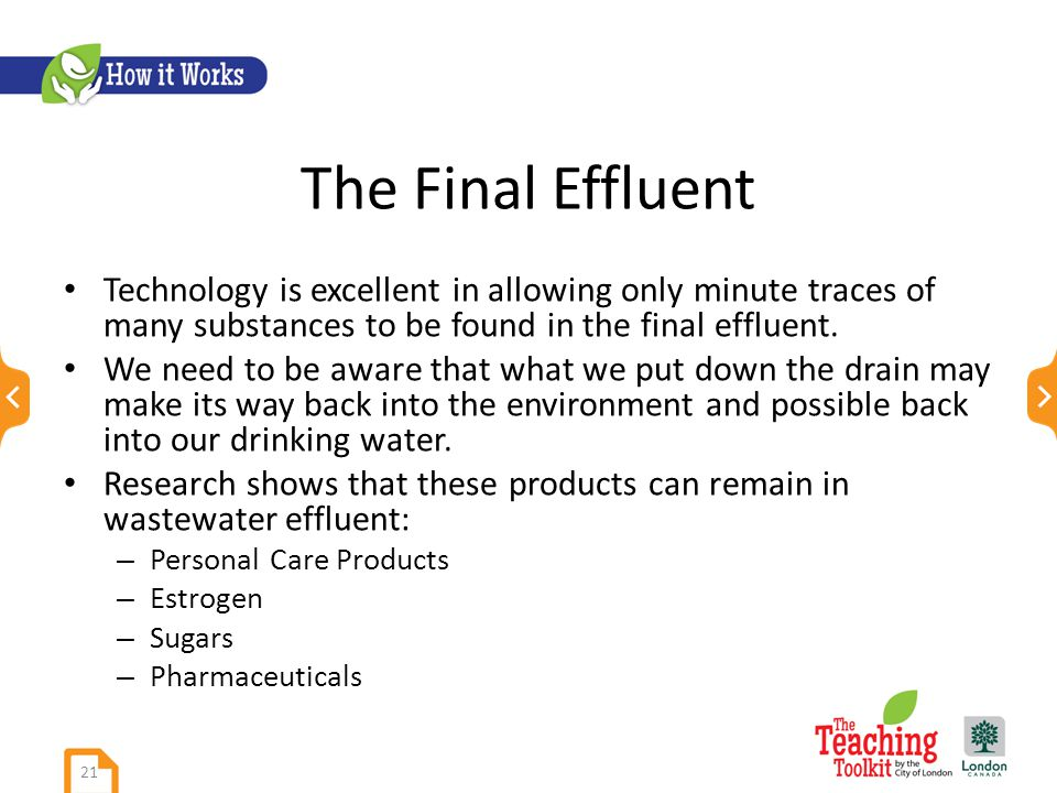 The Final Effluent Technology is excellent in allowing only minute traces of many substances to be found in the final effluent.