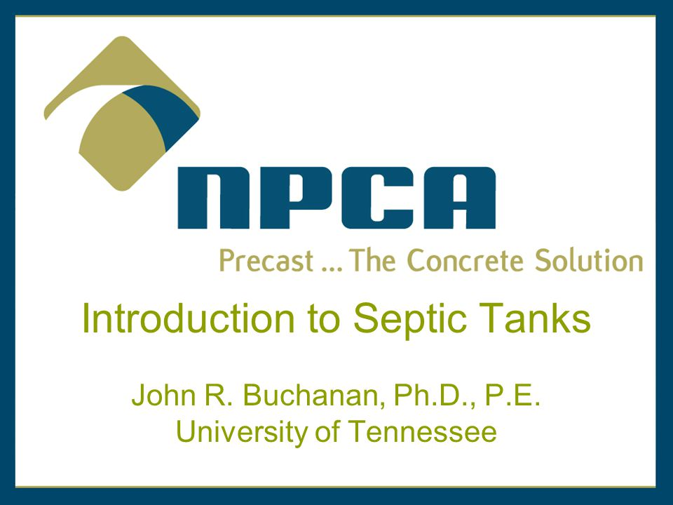 Introduction to Septic Tanks John R. Buchanan, Ph.D., P.E. University of Tennessee