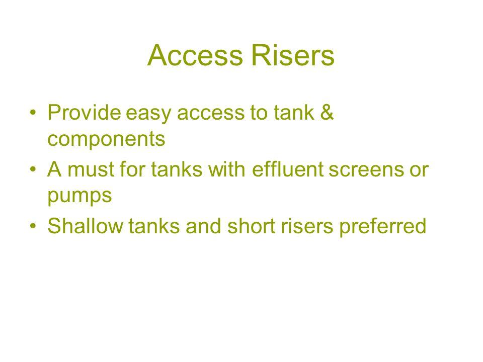 Access Risers Provide easy access to tank & components A must for tanks with effluent screens or pumps Shallow tanks and short risers preferred
