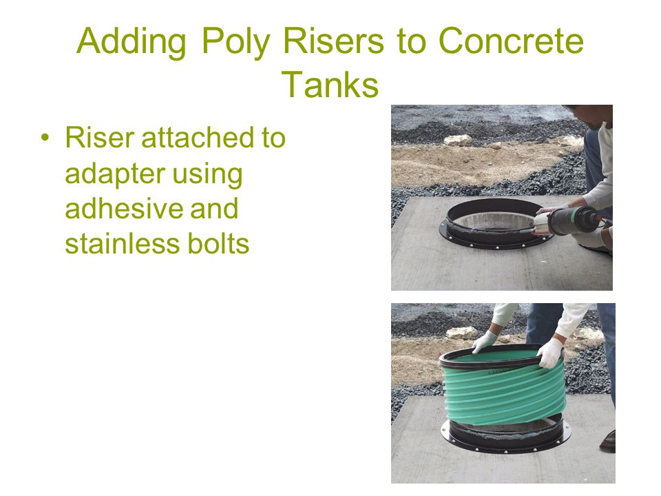 Adding Poly Risers to Concrete Tanks Riser attached to adapter using adhesive and stainless bolts