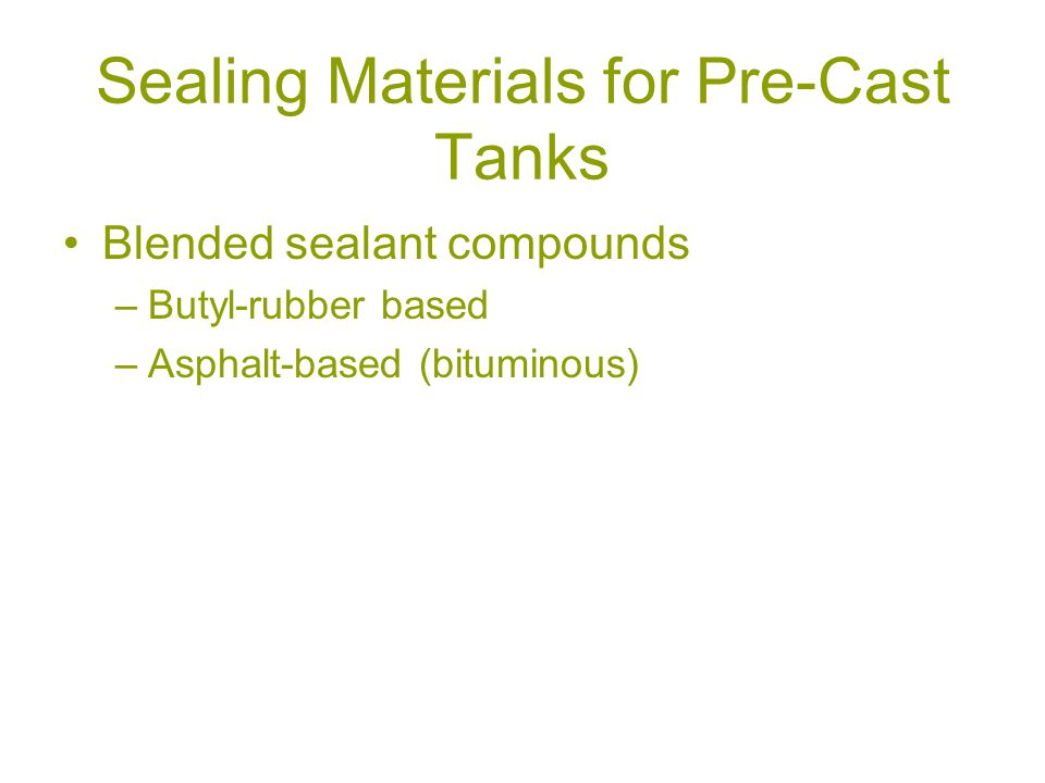 Sealing Materials for Pre-Cast Tanks Blended sealant compounds –Butyl-rubber based –Asphalt-based (bituminous)