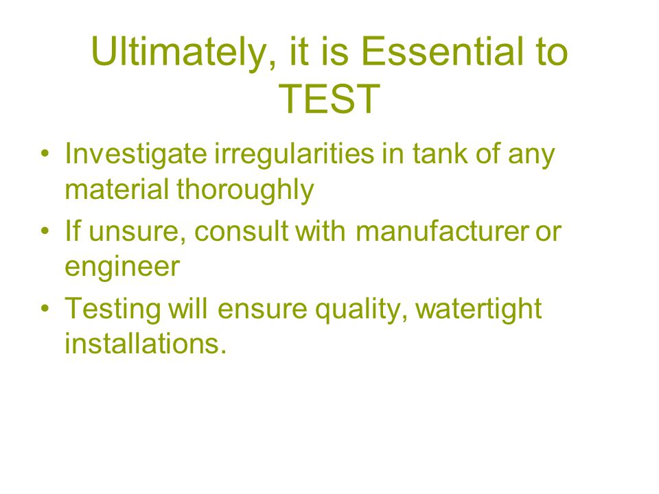 Ultimately, it is Essential to TEST Investigate irregularities in tank of any material thoroughly If unsure, consult with manufacturer or engineer Testing will ensure quality, watertight installations.