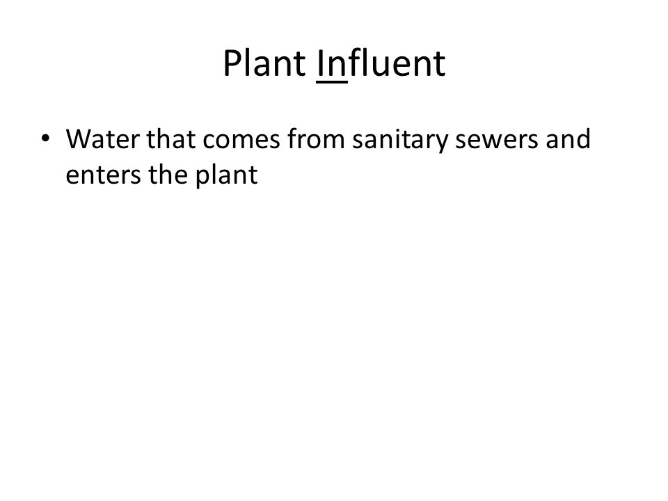 Plant Influent Water that comes from sanitary sewers and enters the plant