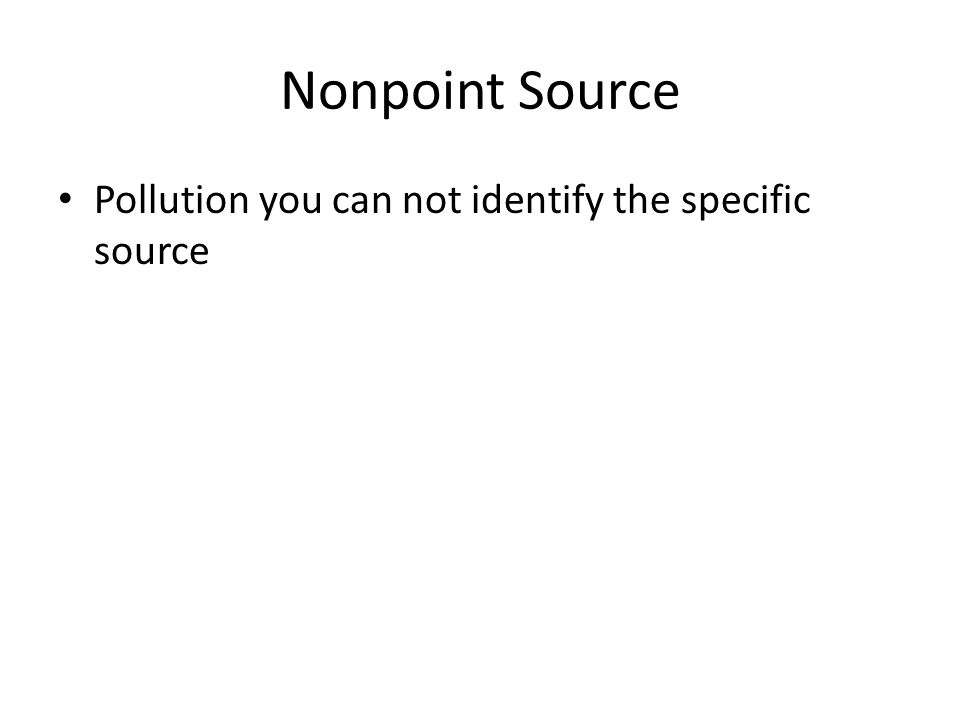 Nonpoint Source Pollution you can not identify the specific source