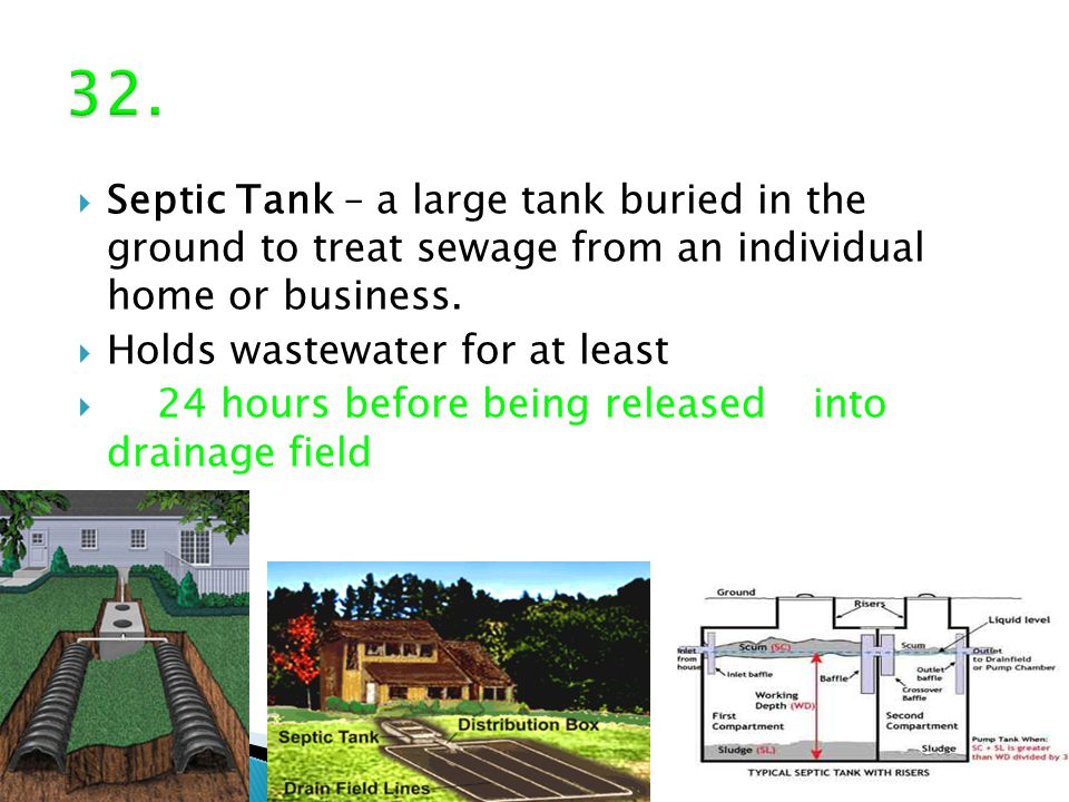  Septic Tank – a large tank buried in the ground to treat sewage from an individual home or business.