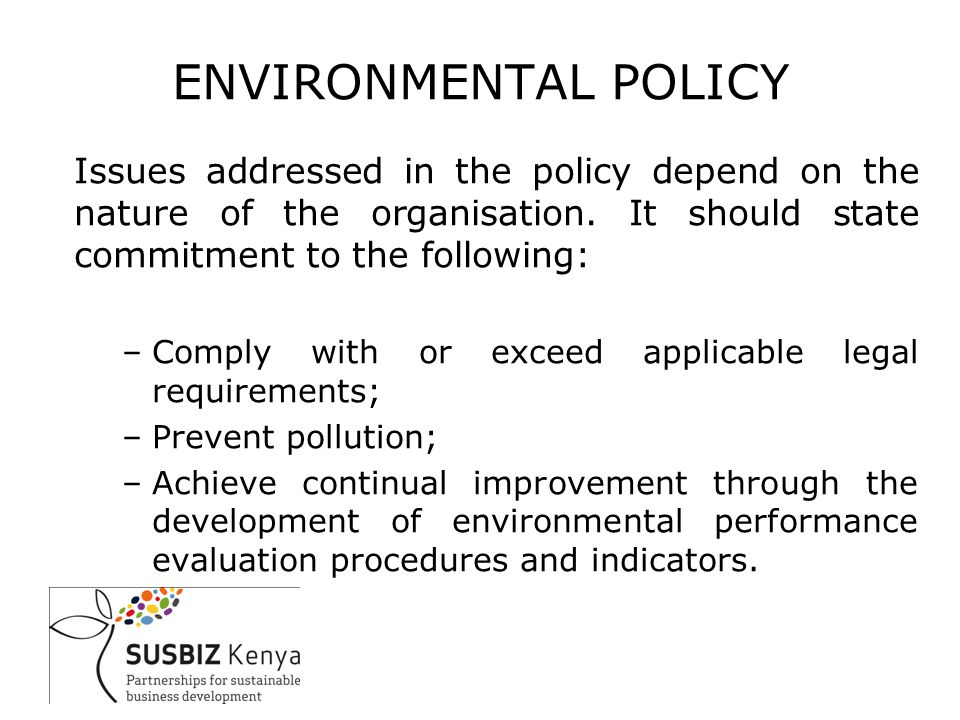 ENVIRONMENTAL POLICY Issues addressed in the policy depend on the nature of the organisation.