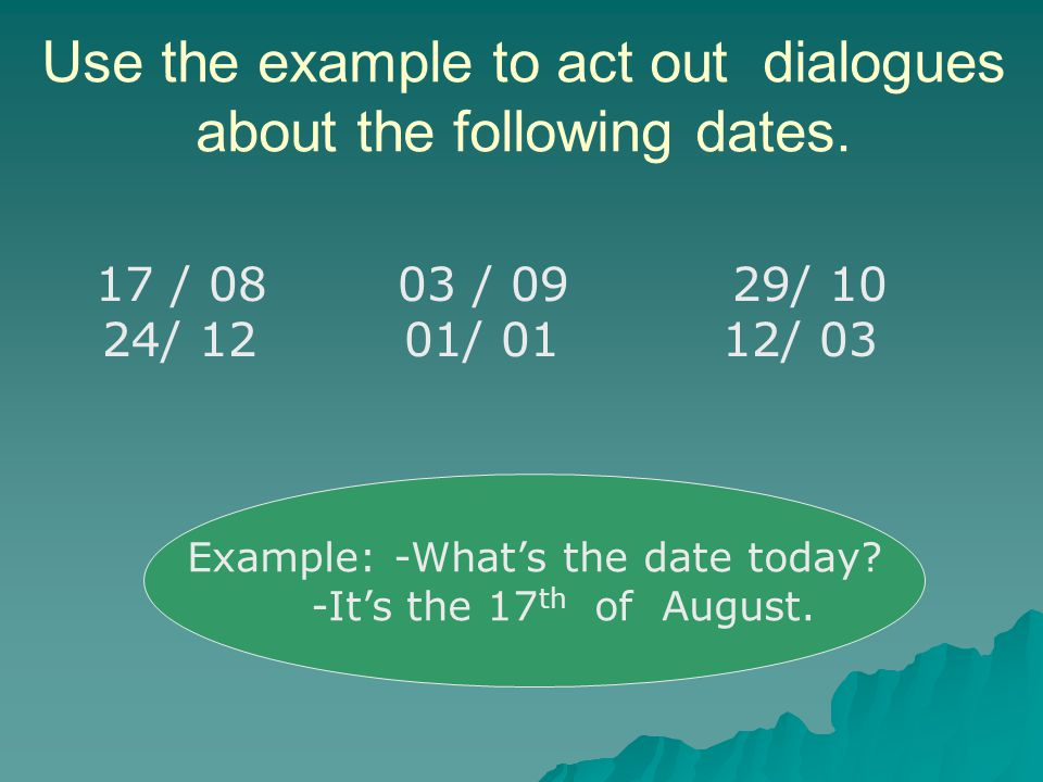 Use the example to act out dialogues about the following dates.