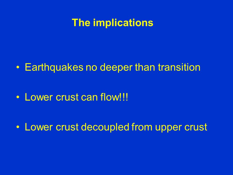 The implications Earthquakes no deeper than transition Lower crust can flow!!.