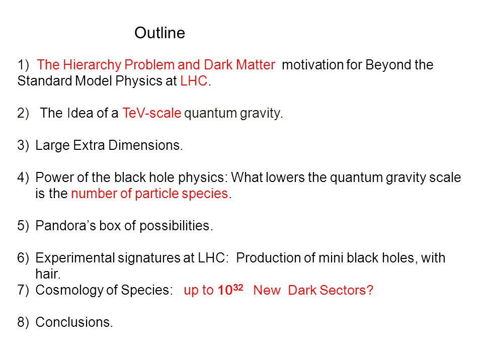 Outline 1) The Hierarchy Problem and Dark Matter motivation for Beyond the Standard Model Physics at LHC.