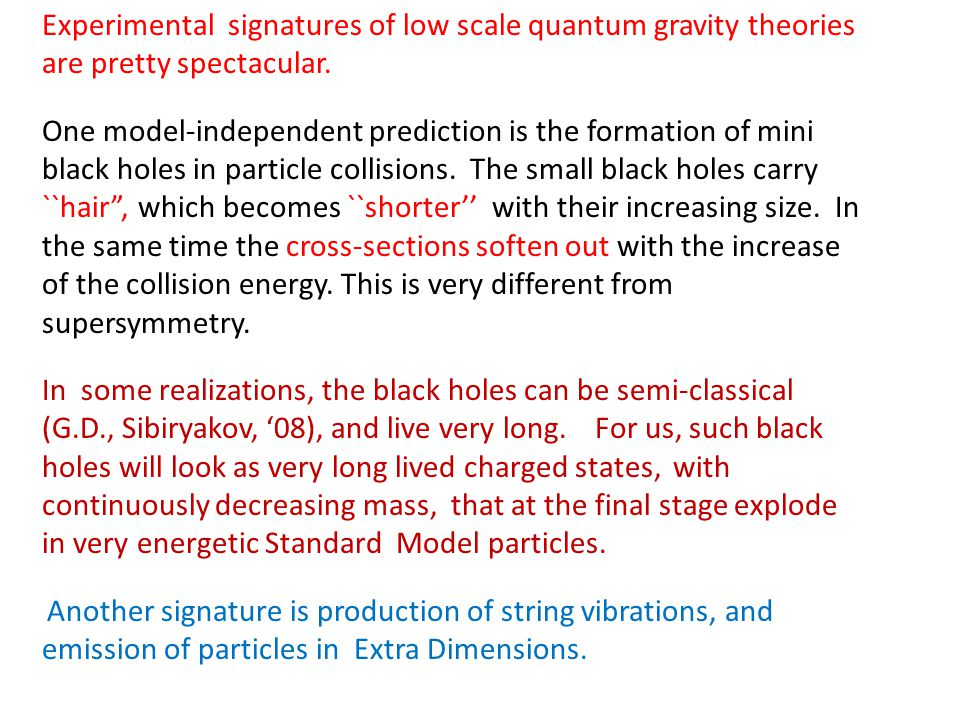 Experimental signatures of low scale quantum gravity theories are pretty spectacular.