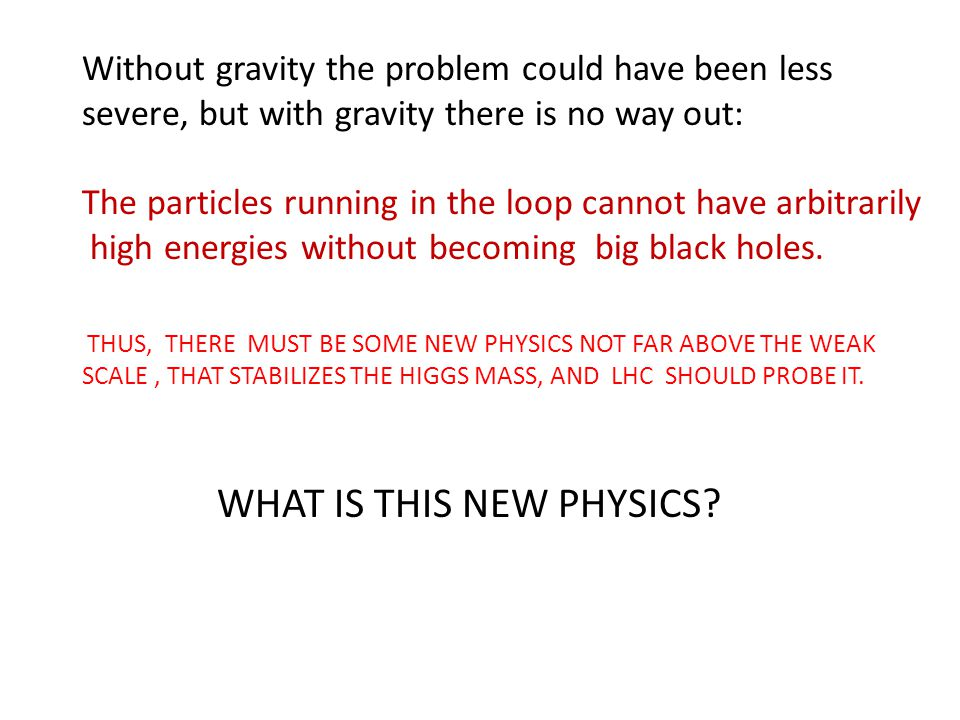 Without gravity the problem could have been less severe, but with gravity there is no way out: The particles running in the loop cannot have arbitrarily high energies without becoming big black holes.
