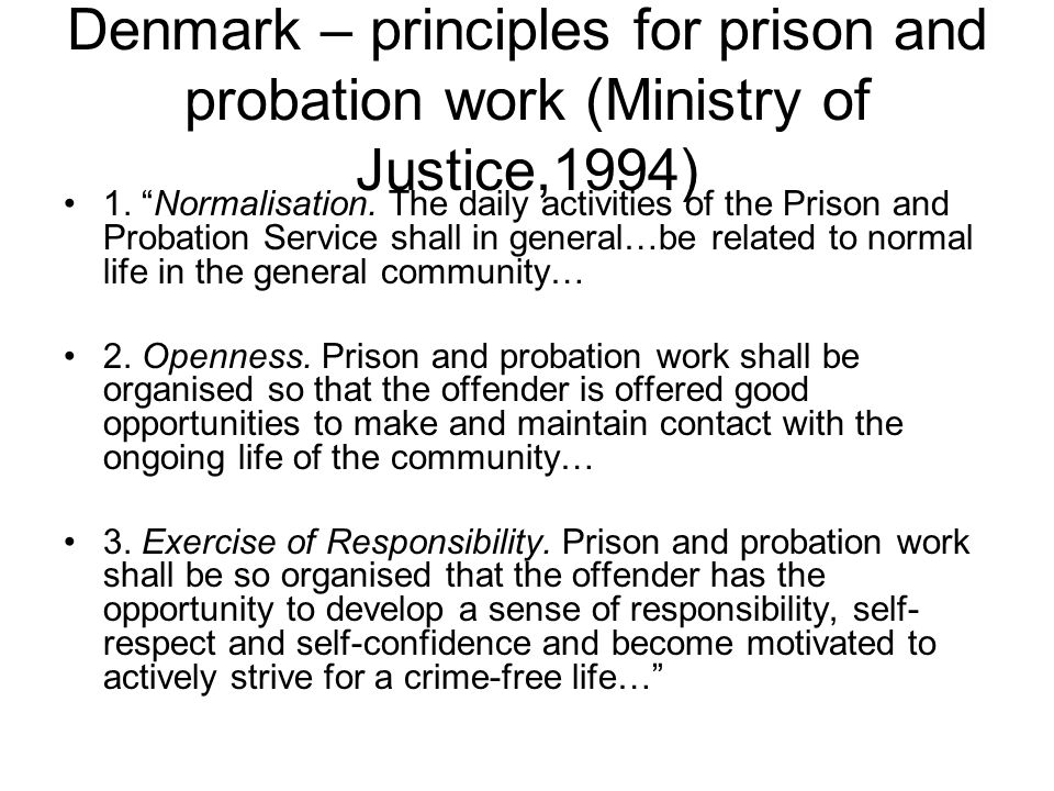 Denmark – principles for prison and probation work (Ministry of Justice,1994) 1.
