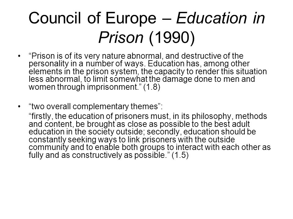 Council of Europe – Education in Prison (1990) Prison is of its very nature abnormal, and destructive of the personality in a number of ways.