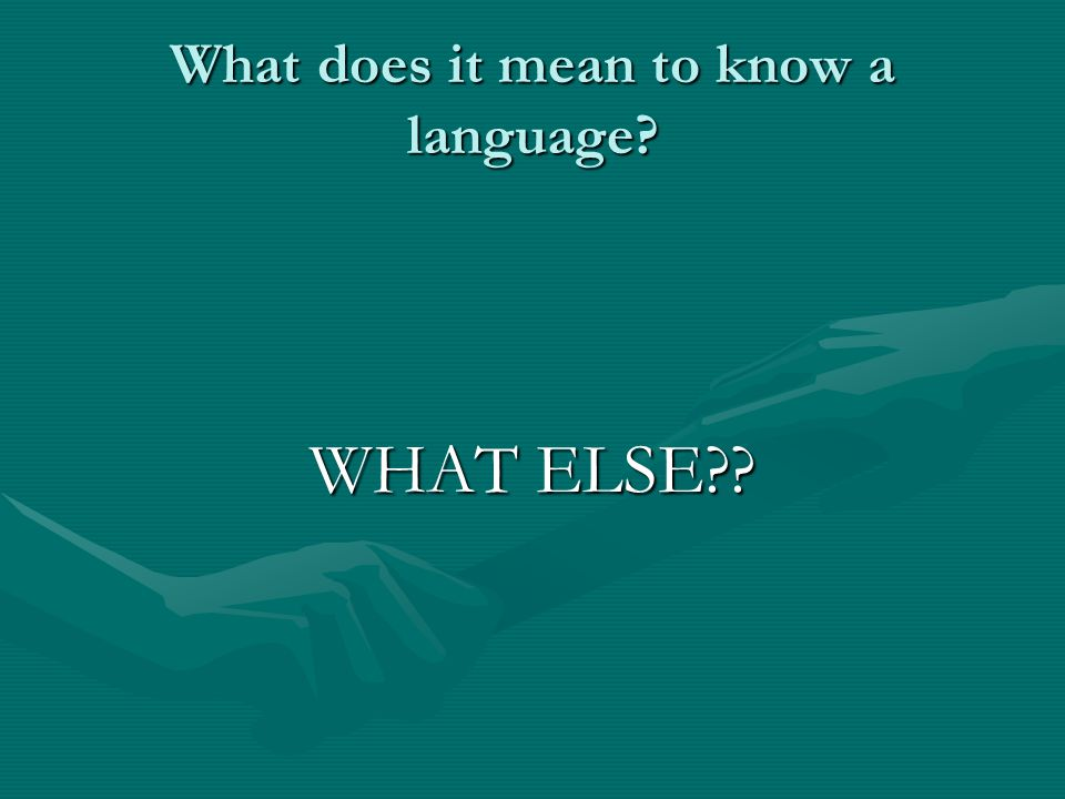What does it mean to know a language WHAT ELSE