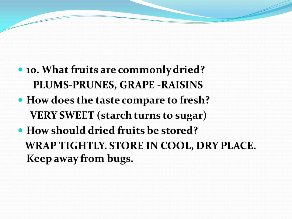 10. What fruits are commonly dried.
