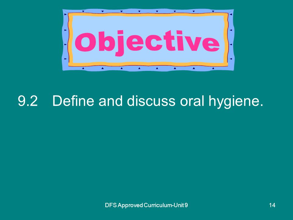 DFS Approved Curriculum-Unit Define and discuss oral hygiene.