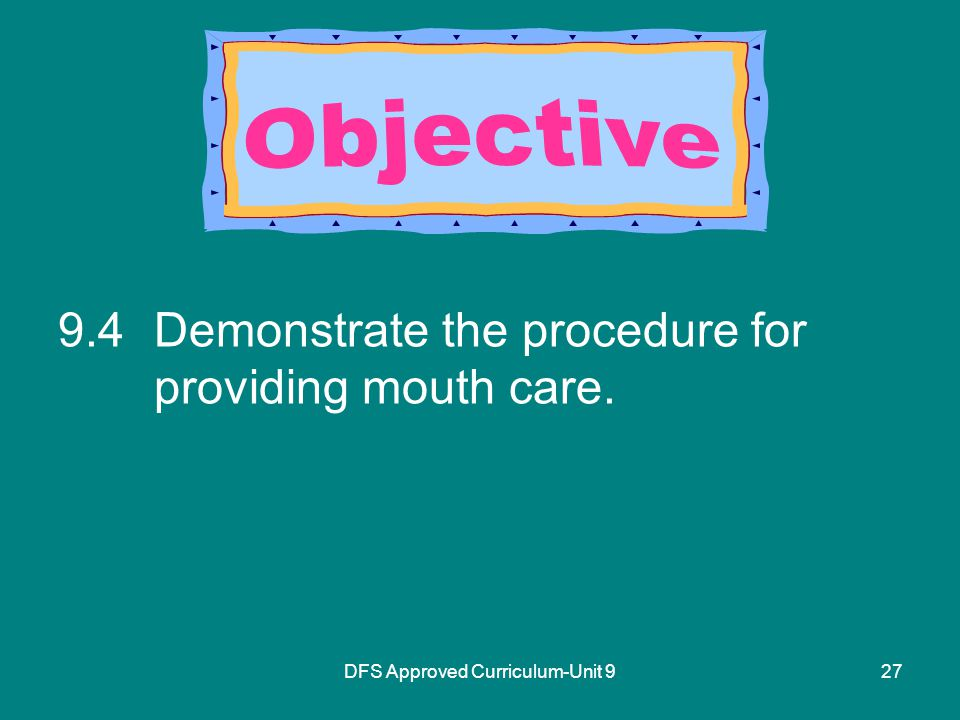 DFS Approved Curriculum-Unit Demonstrate the procedure for providing mouth care.