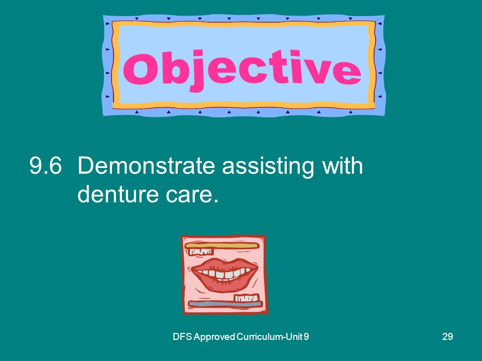 DFS Approved Curriculum-Unit Demonstrate assisting with denture care.