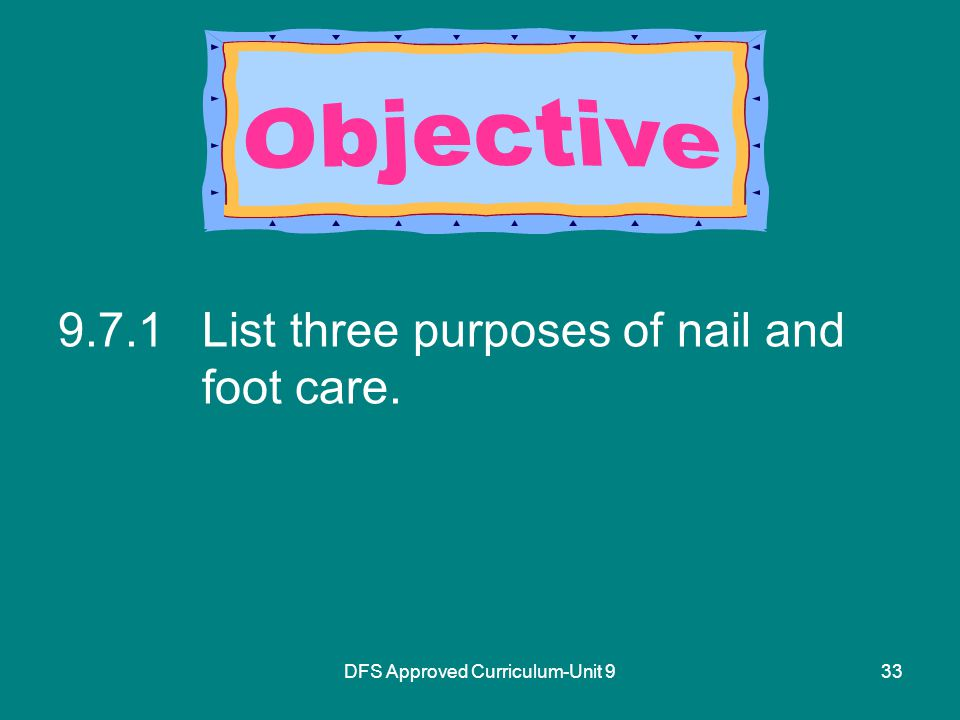 DFS Approved Curriculum-Unit List three purposes of nail and foot care.