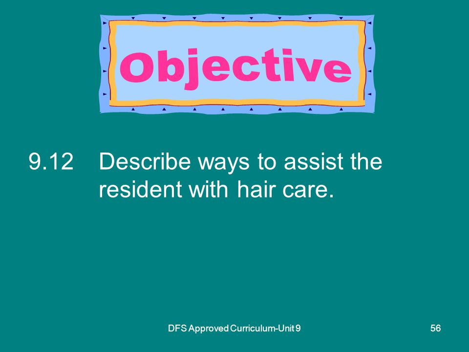 DFS Approved Curriculum-Unit Describe ways to assist the resident with hair care.