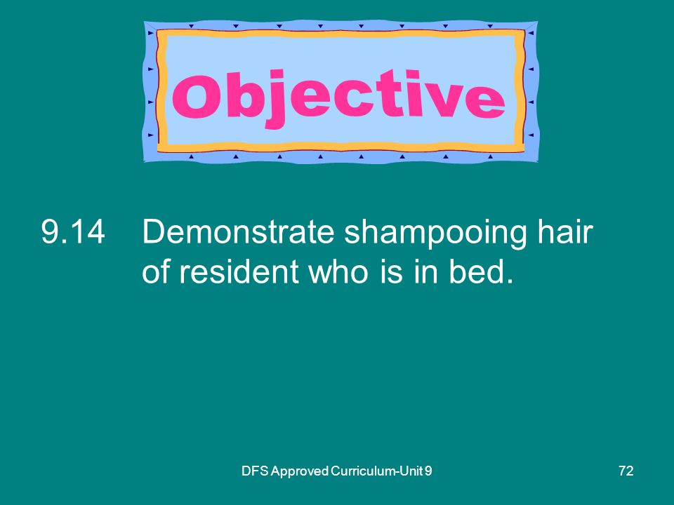DFS Approved Curriculum-Unit Demonstrate shampooing hair of resident who is in bed.