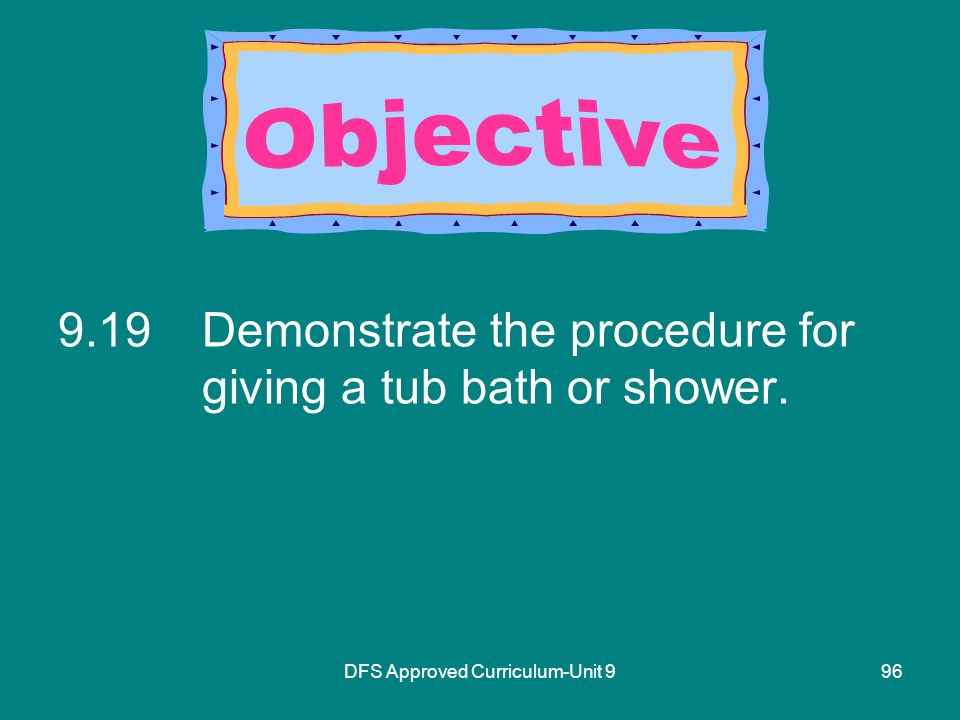 DFS Approved Curriculum-Unit Demonstrate the procedure for giving a tub bath or shower.