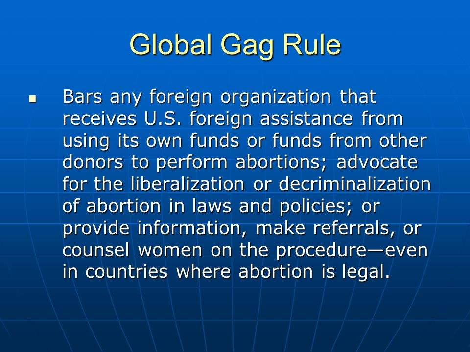 Global Gag Rule Bars any foreign organization that receives U.S.