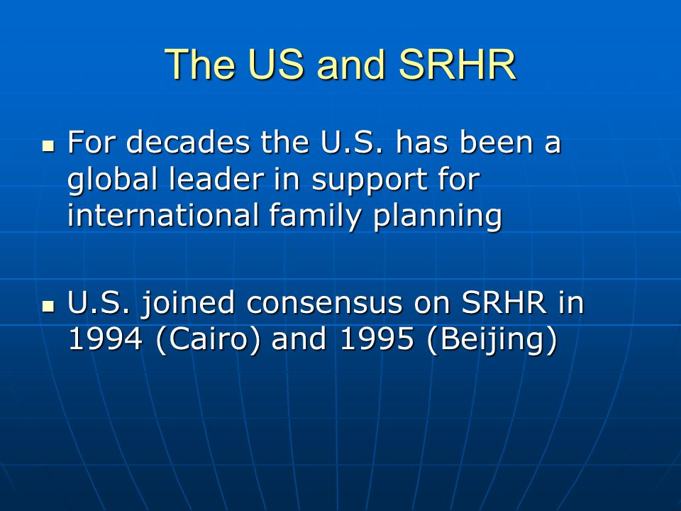 The US and SRHR For decades the U.S.